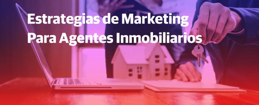 estrategias de marketing para agentes inmobiliarios